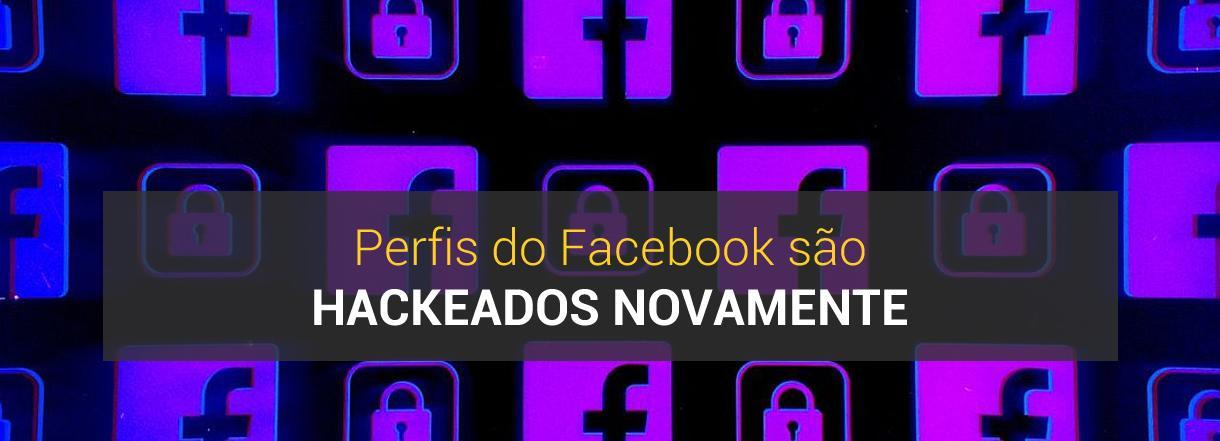 [Perfis do Facebook são hackeados novamente]